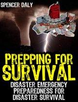 Prepping for Survival: Disaster Emergency Preparedness for Disaster Survival