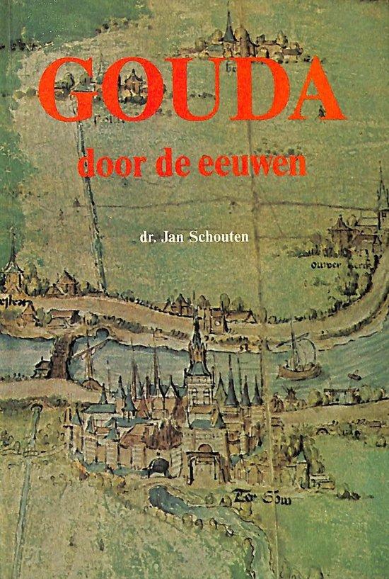 Gouda door de eeuwen - Jan Schouten |