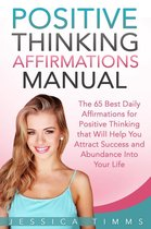 Positive Thinking Affirmations Manual: The 65 Best Daily Affirmations for Positive Thinking that Will Help You Attract Success and Abundance into Your Life