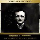 Edgar Poe: Su Vida Y Sus Obras