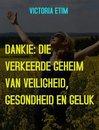 Omslag Dankie: Die Verborge Geheim van Welvaart, Gesondheid en Geluk