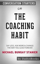 The Coaching Habit: Say Less, Ask More & Change the Way You Lead Forever by Michael Bungay Stanier: Conversation Starters