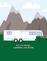 My 5th Wheel Camping Log Book: A Keepsake Notebook with Campsite Logs