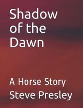 Shadow of the Dawn: A Horse Story