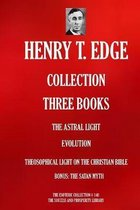 Henry T. Edge Collection: Three Books : The Astral Light; Evolution; Theosophical Light on the Christian Bible; Bonus: The Satan Myth (Article)