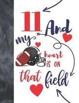 11 And My Heart Is On That Field: Football Gifts For Boys And Girls A Sketchbook Sketchpad Activity Book For Kids To Draw And Sketch In