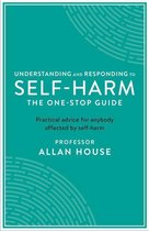 Understanding and Responding to Self-Harm: The One Stop Guide