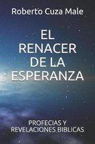 El Renacer de la Esperanza: Profecias Y Revelaciones Biblicas