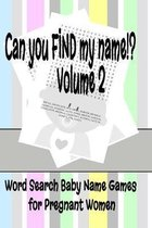 Can You FIND My Name Volume 2 - Word Search Baby Name Games for Pregnant Women: 6'' x 9'' 30 Word Find Puzzles for Expectant Parents with 600 All New Ba