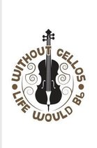 Without Cellos Life Would Bb