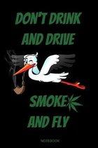 Don't Drink And Drive Smoke And Fly: Lustiges Cannabis Reggae Geschenk f�r den Kiffer Geburtstag Rasta Weed Grower und Stoner Tagebuch Chiller Heft Cb