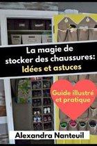La magie de stocker des chaussures: Id�es et astuces: -Guide illustr� et pratique-