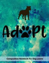 Adopt: Composition Notebook For Dog Lovers
