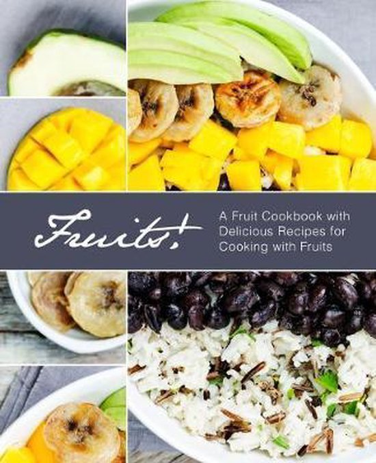 Fruits!: A Fruit Cookbook with Delicious Recipes for Cooking with Fruits (2nd Edition)