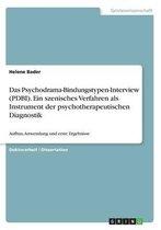 Das Psychodrama-Bindungstypen-Interview (PDBI). Ein szenisches Verfahren als Instrument der psychotherapeutischen Diagnostik