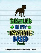 Rescued Is My Favorite Breed: Composition Notebook For Dog Lovers