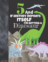 5 And If History Repeats Itself I'm Getting A Dinosaur: Prehistoric Sketchbook Activity Book Gift For Boys & Girls - Funny Quote Jurassic Sketchpad To