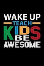 Wake Up Teach Kids And Be Awesome: 2019 Daily Calendar 1 September 0 31 December 2019 122 pages
