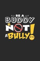 Be a buddy not a bully: 6x9 Anti-Bullying - dotgrid - dot grid paper - notebook - notes