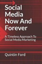 Social Media Now And Forever: A timeless approach to social media marketing