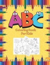 A B C Coloring Book For Kids: Fun Coloring Books For Toddlers - Activity Book Teaches ABC, Letters And Words For Kindergarten, Fun Alphabet Coloring