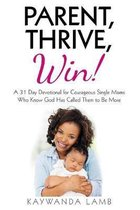 Parent, Thrive, Win!: A 31 Day Devotional for Courageous Single Moms Who Know God Has Called Them to Be More