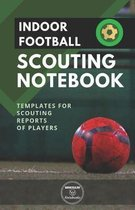 Indoor Football. Scouting Notebook: Templates for scouting reports of players