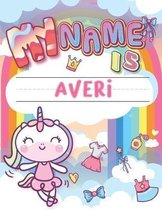 My Name is Averi: Personalized Primary Tracing Book / Learning How to Write Their Name / Practice Paper Designed for Kids in Preschool a