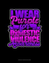 I Wear Purple For Domestic Violence Awareness: Unruled Composition Book