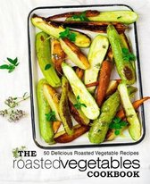 The Roasted Vegetables Cookbook: 50 Delicious Roasted Vegetables Recipes (2nd Edition)
