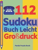 112 Sudoku Buch Leicht Gro�druck: Logikspiele F�r Erwachsene - Denkspiele Erwachsene - R�tselbuch Grosse Schrift