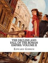 The Decline and Fall of the Roman Empire: Volume II