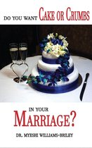 Do You Want Cake Or Crumbs In Your Marriage?