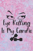 Eye Rolling Is My Cardio: Cute Cardio Quote Notebook Workbook Journal Diary for everyone