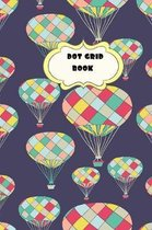 Dot Grid Book: Circus Hot Air Balloons Theme-6 x 9'' 150 dotted pages for Artists, Architects or Writers
