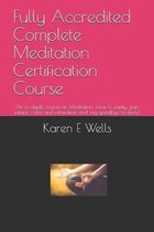 Fully Accredited Complete Meditation Certification Course: An in-depth course on Meditation. How to easily gain peace, calm and relaxation and say goo