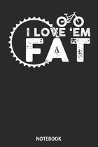Notebook: I Love Em Fat Funny Fat Bike Fat Tire Bike Tee