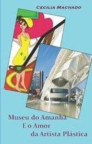 Museu do Amanha E o Amor Da Artista Plastica