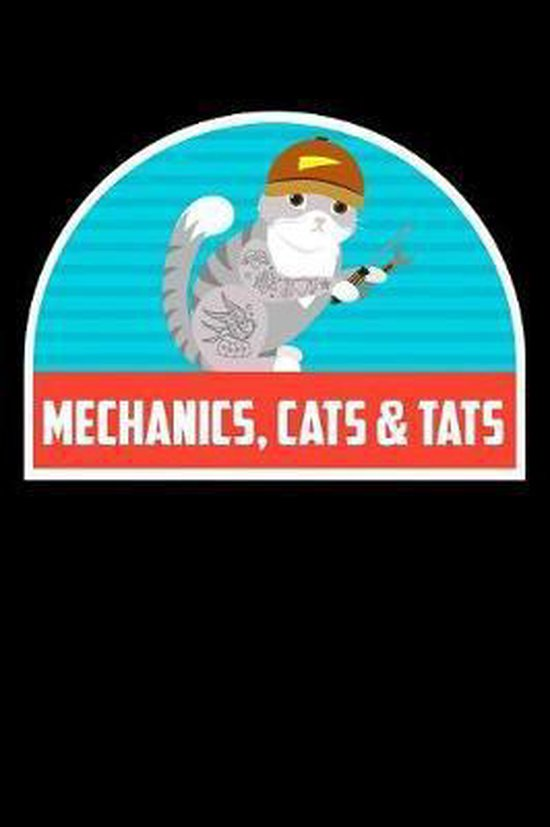 Mechanics Cats & Tats: Funny Notebook for Cat Owners and Tattoo Lovers