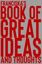 Franciska's Book of Great Ideas and Thoughts