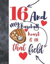 16 And My Baseball Heart Is On That Field: Baseball Gifts For Teen Boys And Girls A Sketchbook Sketchpad Activity Book For Kids To Draw And Sketch In