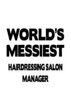 World's Messiest Hairdressing Salon Manager: Best Hairdressing Salon Manager Notebook, Hairdressing Salon Managing/Organizer Journal Gift, Diary, Dood