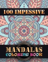 100 Impessive Mandalas Coloring Book: Coloring Book Pages Designed to Inspire Creativity! 100 Different Mandala Images Stress Gorgeous Designs & Tips