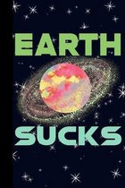 Earth Sucks: Outer Space Theme 6x9 120 Page College Ruled Composition Notebook