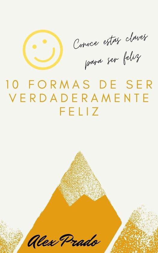 10 Formas de ser verdaderamente feliz