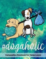 #dogaholic: Composition Notebook For Dog Lovers