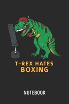 T-Rex Hates Boxing Notebook: Blank & Lined Boxing Trex Dinosaur Journal (6'' x 9'') For Every Boxer