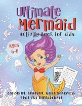 Ultimate Mermaid Activity Book for Kids: A Fun Gift Idea for Girls Ages 6-8 - Featuring Word Search Coloring Pages Tracing Mazes and More!