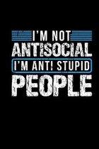 Im Not Antisocial Im Anti Stupid People: Notebook Gift Idea Teacher Students Classmates Sarcasm Joke Gag Humor