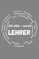 Sei alles - Werde Lehrer: Lehrer-Kalender im DinA 5 Format f�r Lehrerinnen und Lehrer Organizer Schuljahresplaner f�r P�dagogen